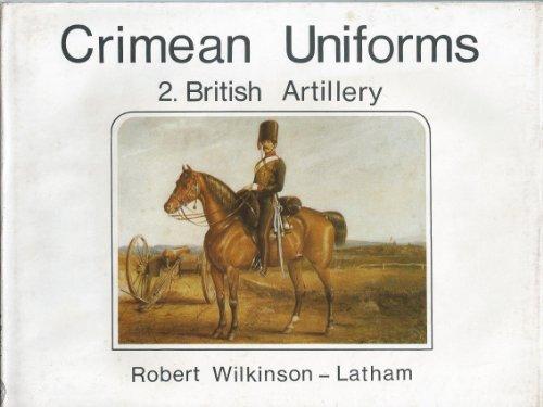 Crimean Uniforms. 2. British Artillery: Wilkinson-Latham, Robert.