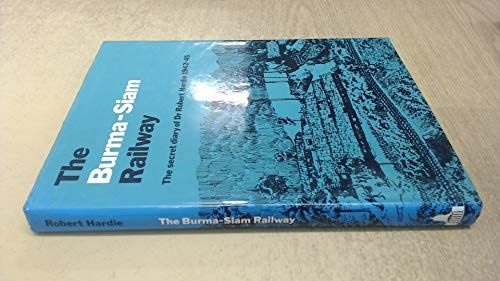 The Burma-Siam Railway: The Secret Diary of Dr Robert Hardie 1942 - 45: Hardie, Robert
