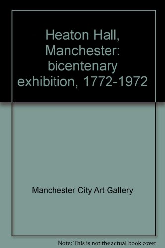 9780901673022: Heaton Hall, Manchester: bicentenary exhibition, 1772-1972
