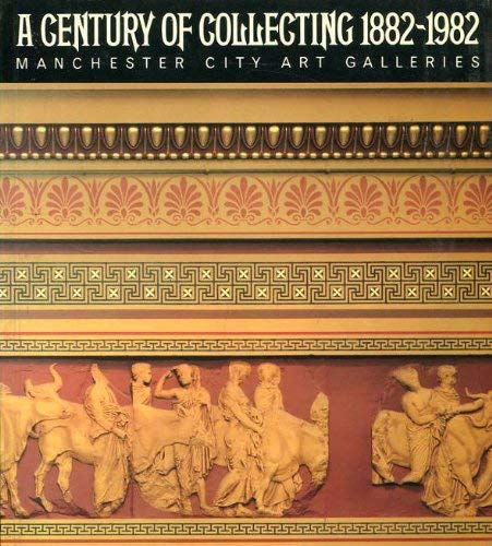 A Century of Collecting 1882-1982 Manchester Art Galleries: Clifford Timothy (Introduction by)