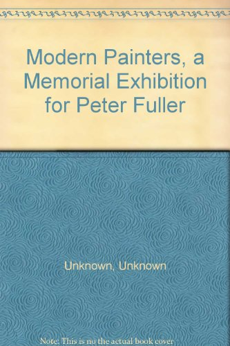 Modern Painters, a Memorial Exhibition for Peter Fuller: Unknown, Unknown