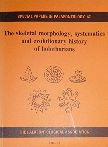 9780901702487: The Skeletal Morphology, Systematics, And Evolutionary History of Holothurians (Special Papers in Palaeontology)