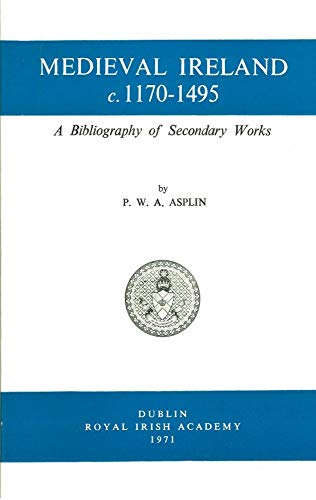 9780901714015: Medieval Ireland C. 1170-1495: a Bibliography of Secondary Works (New History of Ireland)