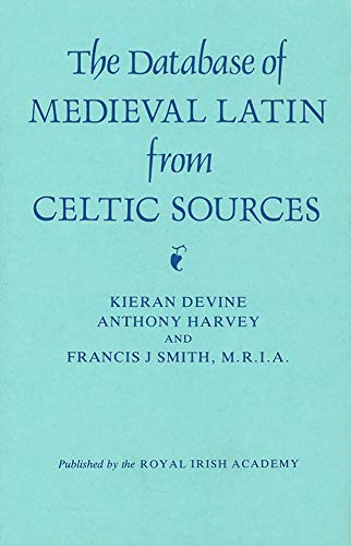 The Database of Medieval Latin from Celtic Sources, 400-1200: A study in Computer-Assisted ...