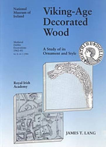9780901714688: Viking Age Decorated Wood: Viking-age Decorated Wood: A Study of Its Ornament and Style Series B, v. 1 (Medieval Dublin: Excavations by the National Museum of Ireland 1962-1981)