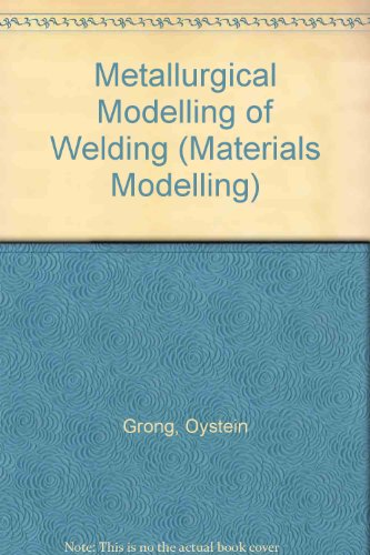 Metallurgical Modelling of Welding (Materials Modelling): Grong, Oystein