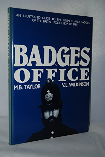 BADGES OF OFFICE: AN ILLUSTRATED GUIDE TO THE HELMETS AND BADGES OF THE BRITISH POLICE 1829-1989: M...