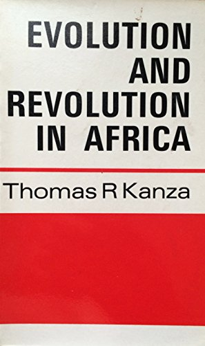 EVOLUTION AND REVOLUTION IN AFRICA.: Kanza, Thomas R.