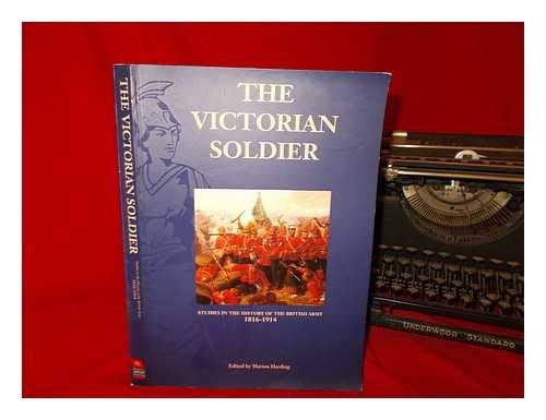 9780901721280: The Victorian Soldier: Studies in the History of the British Army, 1816-1914