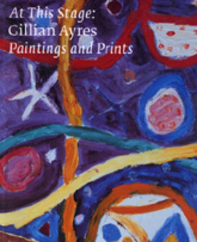 At This Stage: Paintings and Prints (Art Catalogue): Ayres, Gillian; Lynton, Norbert