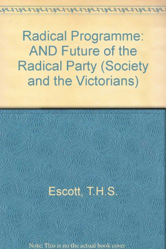 Radical Programme: AND Future of the Radical: T.H.S. Escott, Joseph