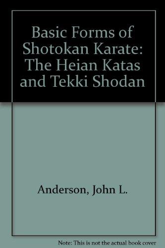 The Basic Forms of Shotokan Karate: The Heian Katas and Tekki Shodan: Anderson, John L