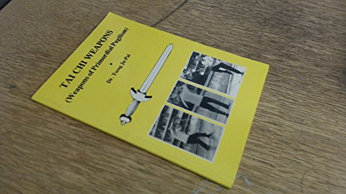 T'ai Chi Weapons: Weapons of Primordial Pugilism: Ju-Pai Tseng