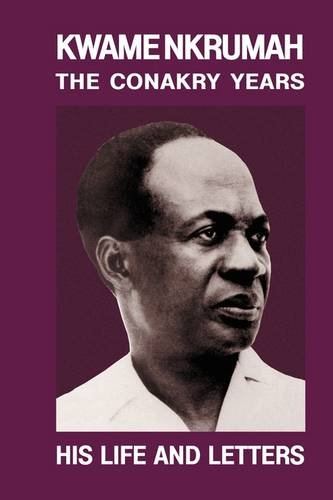 9780901787545: Kwame Nkrumah: The Conakry Years : His Life and Letters