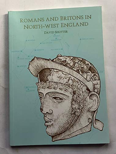 Romans and Britons in North-west England (Centre: Shotter, David C.A.