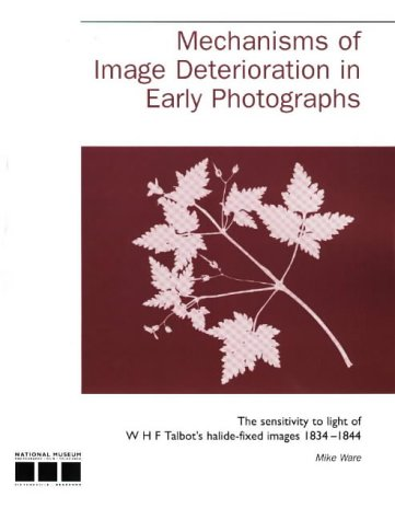 9780901805782: Mechanisms of Image Deterioration in Early Photographs: The Sensitivity to Light of W.H.F.Talbot's Halide-Fixed Images 1834-1844