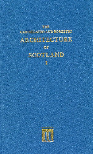 Castellated and Domestic Architecture of Scotland from the Twelfth to the Eighteenth Century, ...