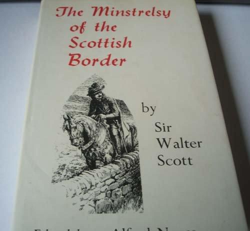 The Minstrelsy of the Scottish Border: Scott, Sir Walter