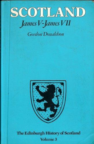 The Edinburgh History of Scotland: James V-James: Gordon Donaldson