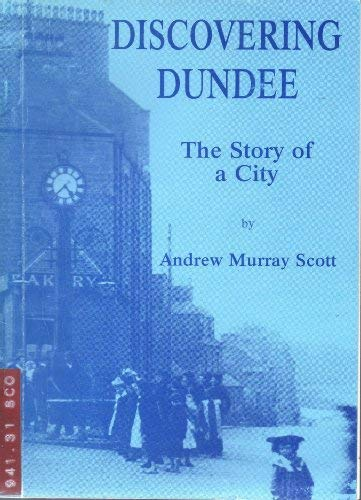 9780901824912: Discovering Dundee: The Story of a City