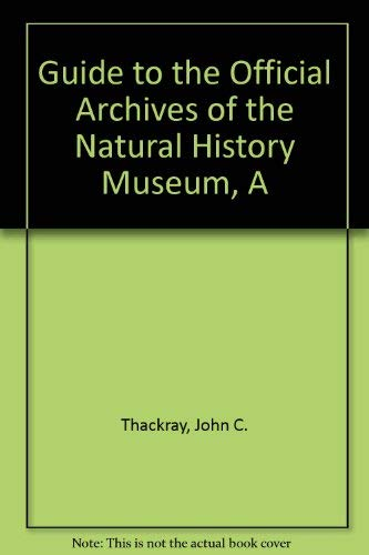 A Guide to the Official Archives of the Natural History Museum, London.: THACKRAY, John C.