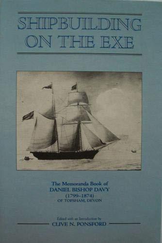 9780901853318: Shipbuilding on the Exe: The Memoranda Book of Daniel Bishop Davy (1799-1874) of Topsham, Devon (31) (Devon and Cornwall Record Society)