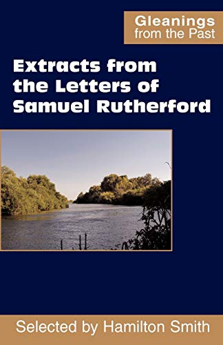 Extracts from the Letters of Samuel Rutherford: Samuel Rutherford