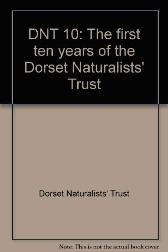 9780901871015: DNT 10: The first ten years of the Dorset Naturalists' Trust