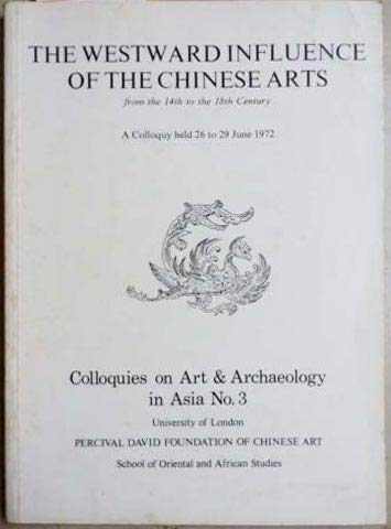 The Westward Influence of the Chinese Arts from the 14th to the 18th Century: [a Colloquy Held 26 ...