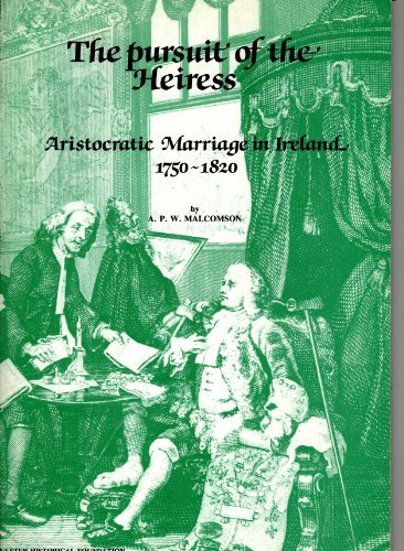 The pursuit of the Heiress: Aristocratic Marriage: Malcomson, A.P.W.