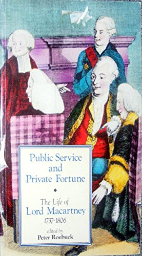 Public Service and Private Fortune The Life of Lord MacArtney 1737-1806: Roebuck Peter (edited by)