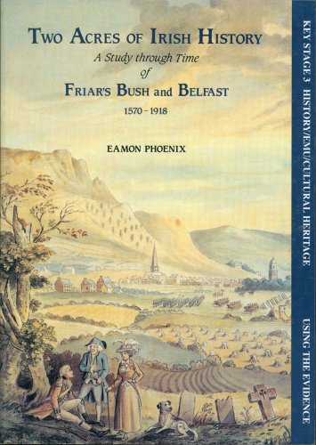 9780901905970: Two Acres of Irish History: Study Through Time of Friar's Bush and Belfast, 1570-1918 (Using the evidence)