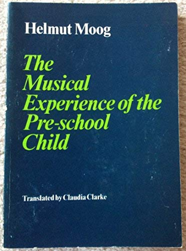 The Musical Experience of the Pre-school Child (English and German Edition): Helmut Moog