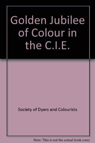 Golden Jubilee of Colour in the C.I.E.: Society of Dyers