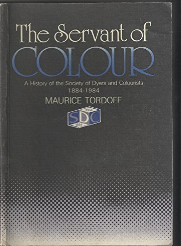 9780901956422: The Servant of Colour: A History of the Society of Dyers and Colourists, 1884-1984