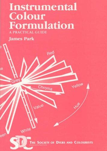 Instrumental Colour Formulation: A Practical Guide: James Park; Society