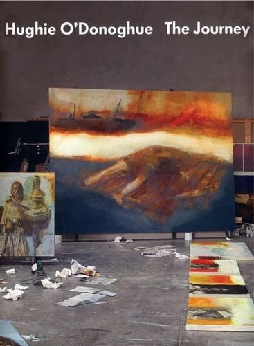 Hughie O'Donoghue - the Journey: O'DONOGHUE, Hughie ]