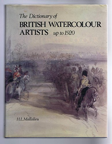 THE DICTIONARY OF BRITISH WATERCOLOUR ARTISTS UP TO 1920.: Mallalieu, H. L.