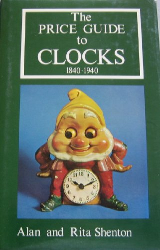 Price Guide to Collectable Clocks, 1840-1940: Shenton, Alan