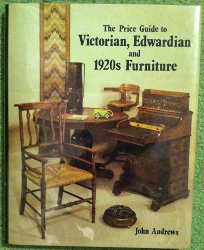 The Price Guide to Victorian, Edwardian, and 1920s Furniture (1860-1930) (0902028898) by John Andrews; Antique Collectors Club