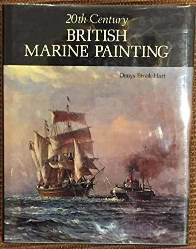 20th Century British Marine Painting: Denys Brook- Hart