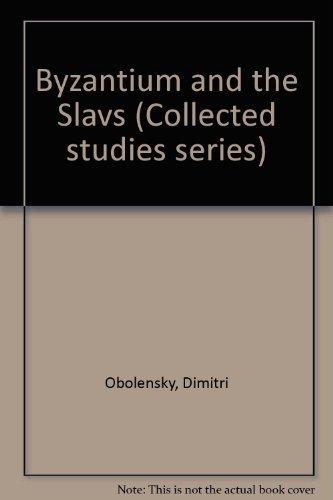 Byzantium and the Slavs (Collected studies series): Obolensky, Dimitri