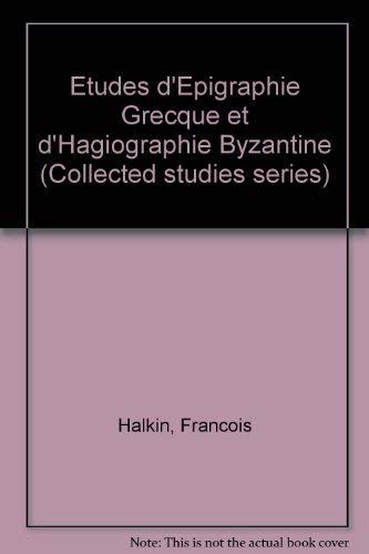 9780902089549: Etudes d'Epigraphie Grecque et d'Hagiographie Byzantine (Variorum reprint ; CS 20) (French Edition)