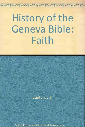 A History of the Geneva Bible; Vol. VIII, Faith; A Supplementary Volume, Containing a study of a ...
