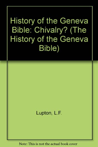 History of the Geneva Bible: Chivalry? (The: Lupton, L.F.