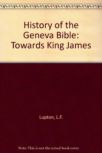 History of the Geneva Bible: Towards King: Lupton, L.F.