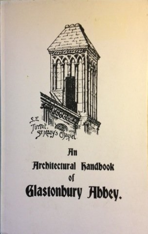 An Architectural Handbook Of Glastonbury Abbey: With A Historical Chronicle Of The Building