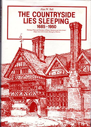The Countryside Lies Sleeping, 1685-1950: Paintings, Prints, and Drawings of Pinner, Stanmore, and ...