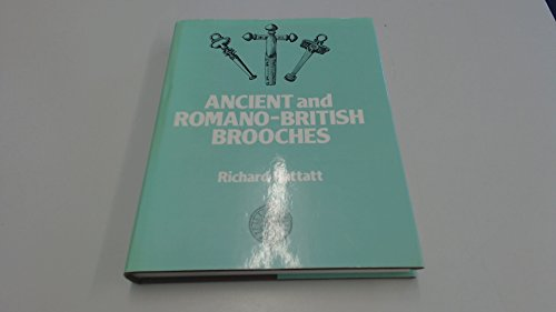 Ancient and Romano-British Brooches: Hattatt, Richard