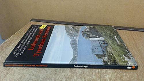 Lulworth and Tyneham Revisited: A History of the Lulworth Coast and the Lost Communities of Tyneham, Worbarrow and Bovington Inside the Tank Gunnery Ranges (9780902129696) by Rodney Legg
